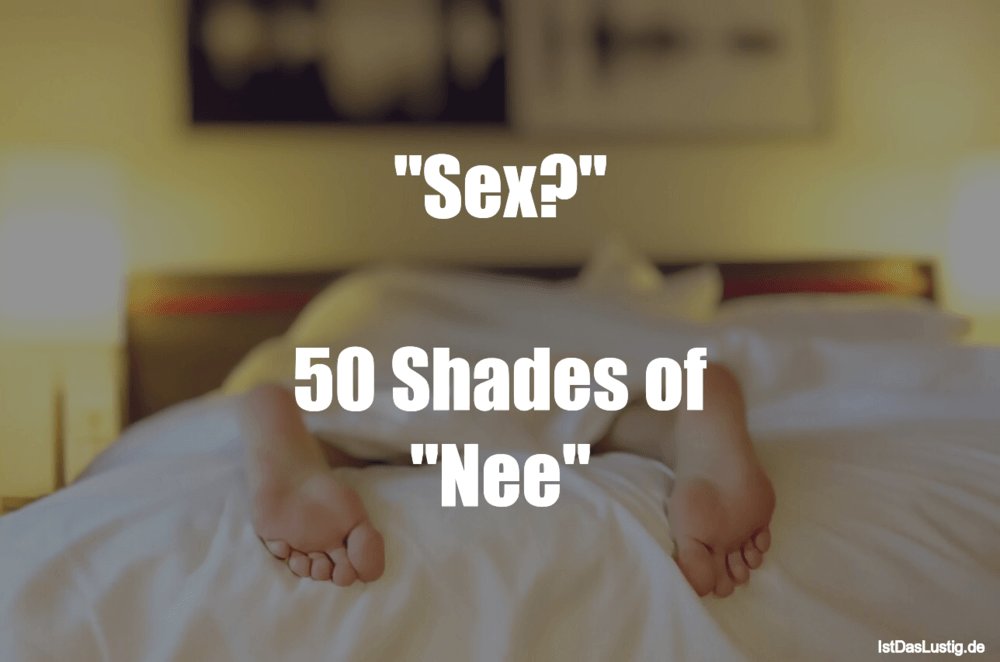"Lustiger BilderSpruch - ""Sex?""  50 Shades of ""Nee"""