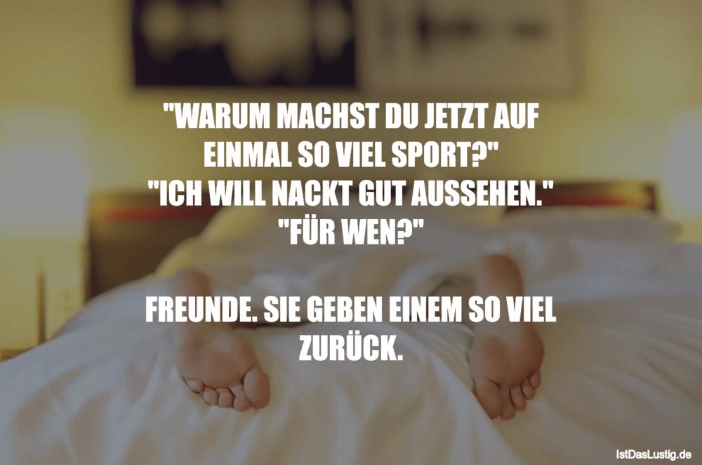 """Lustiger BilderSpruch - """"WARUM MACHST DU JETZT AUF EINMAL SO VIEL..."""