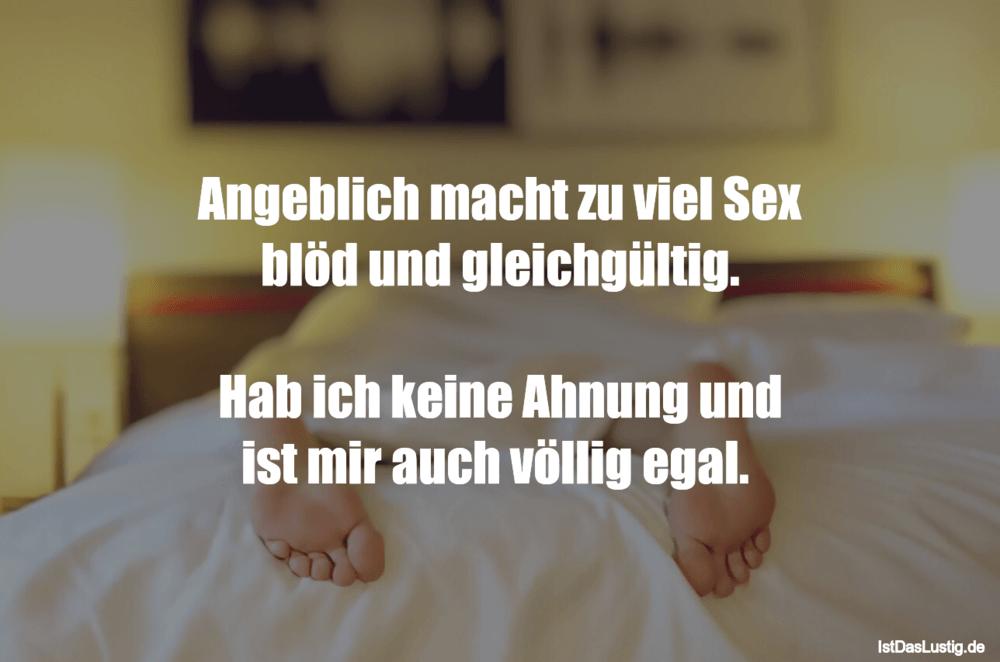 Lustiger BilderSpruch - Angeblich macht zu viel Sex blöd und...
