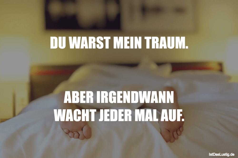 Lustiger BilderSpruch - DU WARST MEIN TRAUM.   ABER IRGENDWANN WACHT...