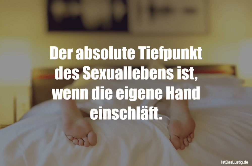 Lustiger BilderSpruch - Der absolute Tiefpunkt des Sexuallebens ist,...