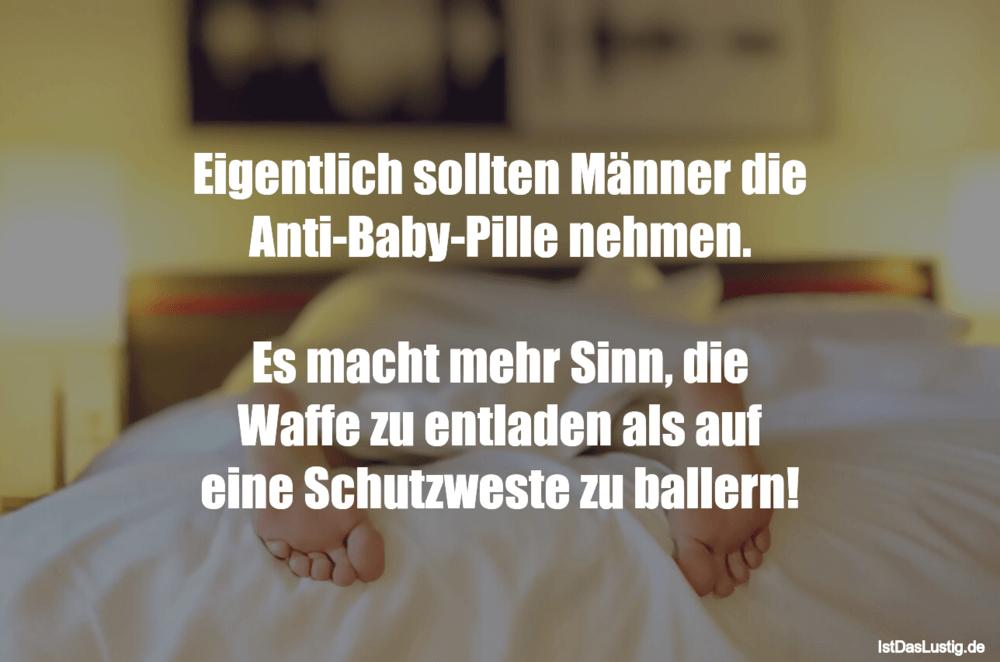 Lustiger BilderSpruch - Eigentlich sollten Männer die Anti-Baby-Pille...