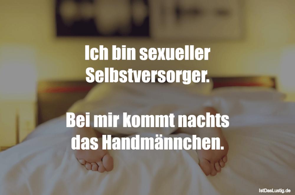 Lustiger BilderSpruch - Ich bin sexueller Selbstversorger.  Bei mir...