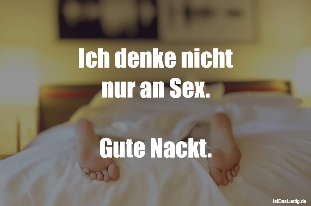 Lustiger BilderSpruch - Ich denke nicht nur an Sex.  Gute Nackt.