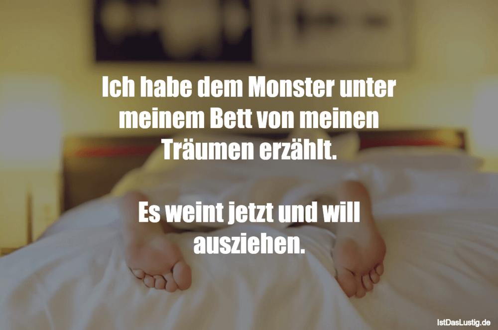 Lustiger BilderSpruch - Ich habe dem Monster unter meinem Bett von...