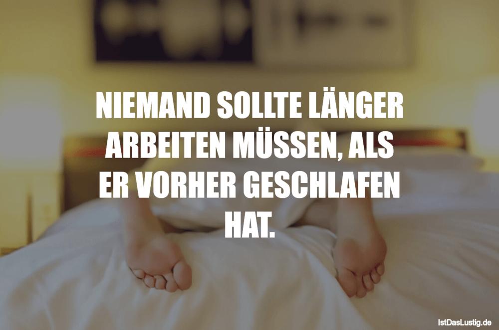 Lustiger BilderSpruch - NIEMAND SOLLTE LÄNGER ARBEITEN MÜSSEN, ALS ER...