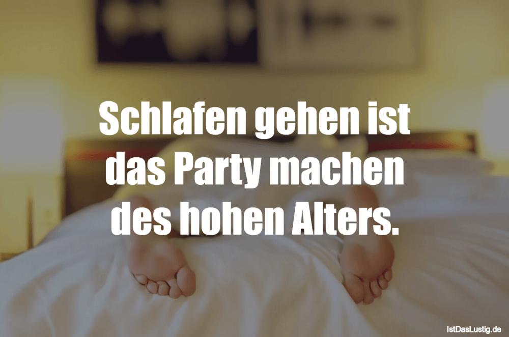 Lustiger BilderSpruch - Schlafen gehen ist das Party machen des hohen...