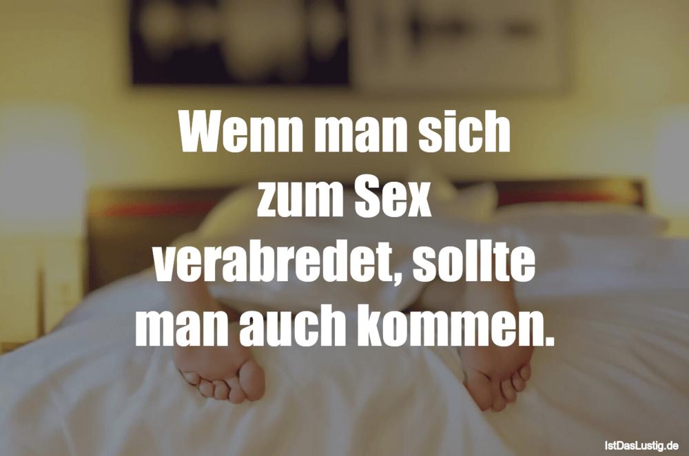 Lustiger BilderSpruch - Wenn man sich zum Sex verabredet, sollte man...
