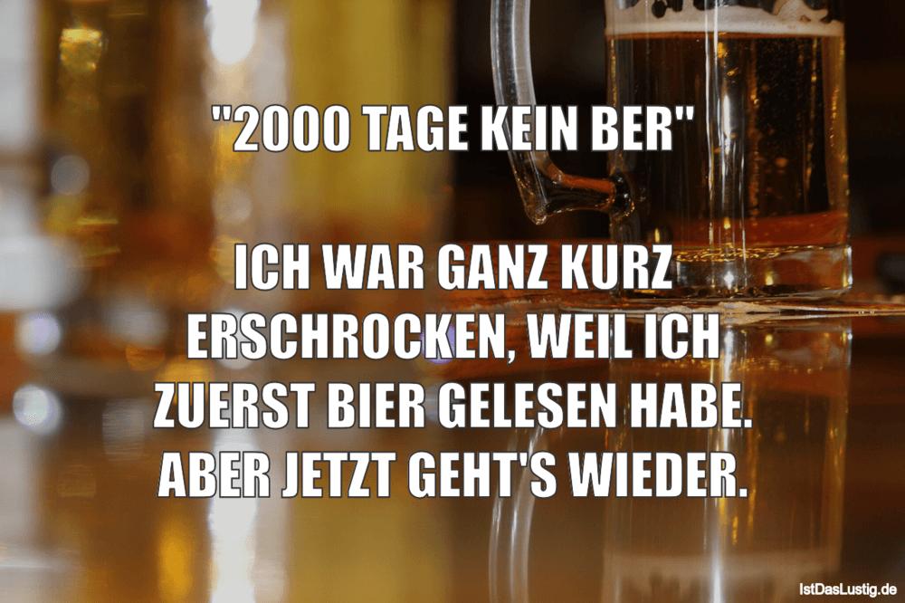"""Lustiger BilderSpruch - """"2000 TAGE KEIN BER""""  ICH WAR GANZ KURZ..."""