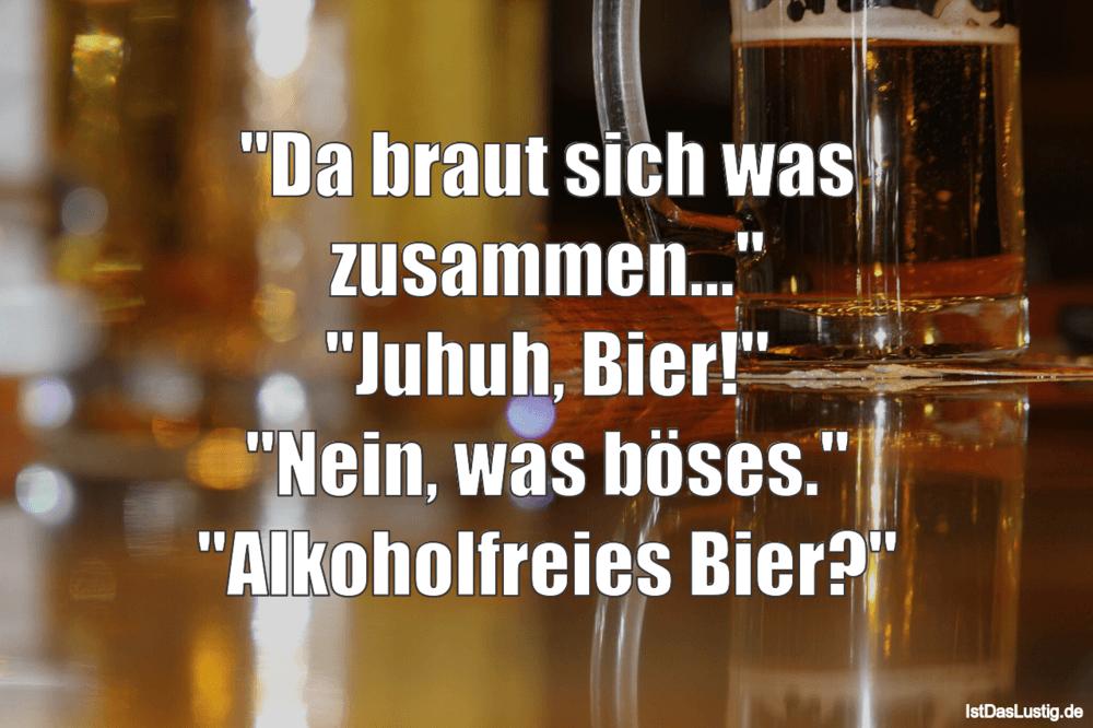 """Lustiger BilderSpruch - """"Da braut sich was zusammen..."""" """"Juhuh, Bier!""""..."""
