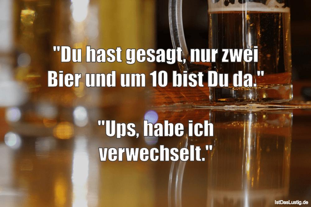 """Lustiger BilderSpruch - """"Du hast gesagt, nur zwei Bier und um 10 bist..."""