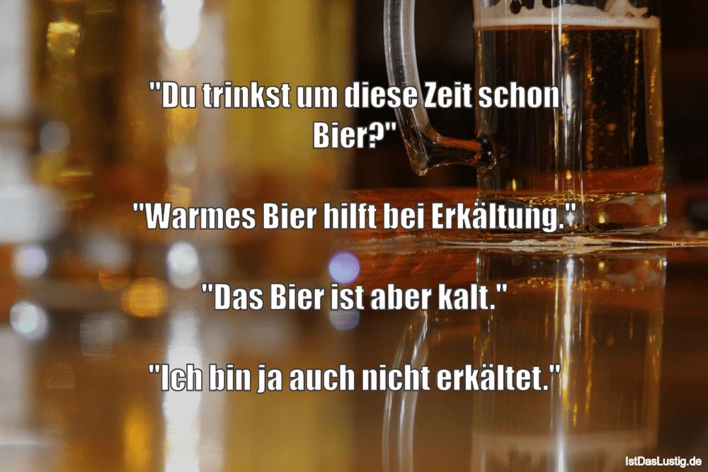"""Lustiger BilderSpruch - """"Du trinkst um diese Zeit schon Bier?""""  """"Warmes..."""