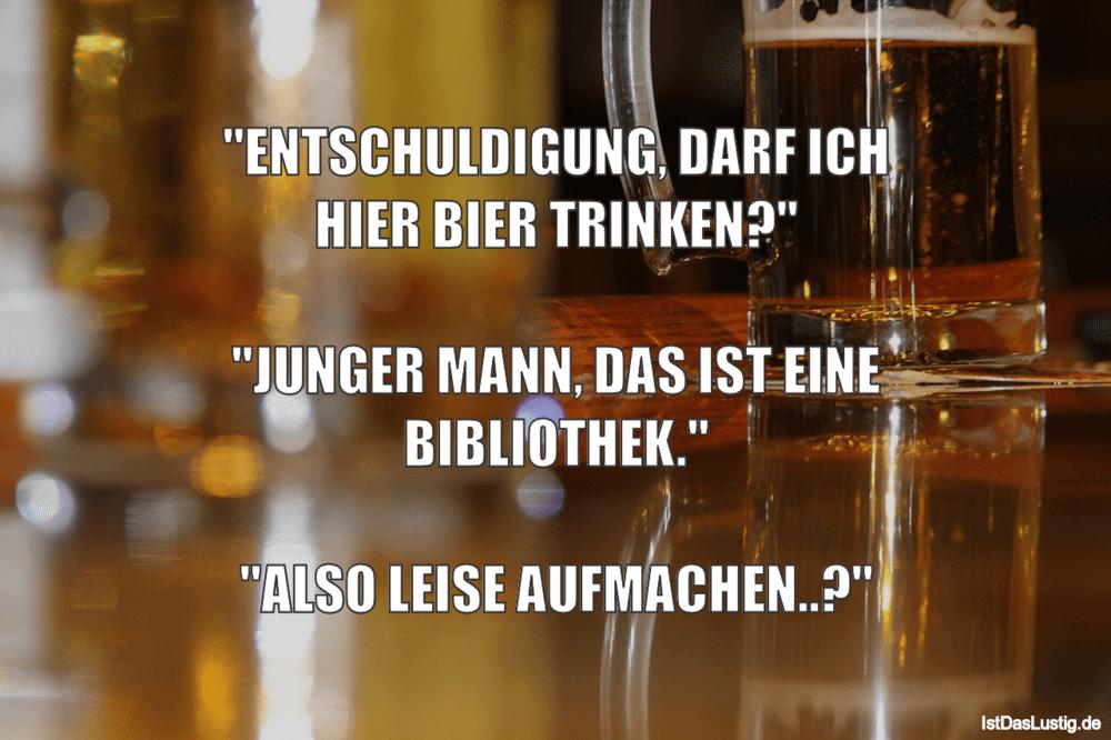 """Lustiger BilderSpruch - """"ENTSCHULDIGUNG, DARF ICH HIER BIER TRINKEN?""""..."""