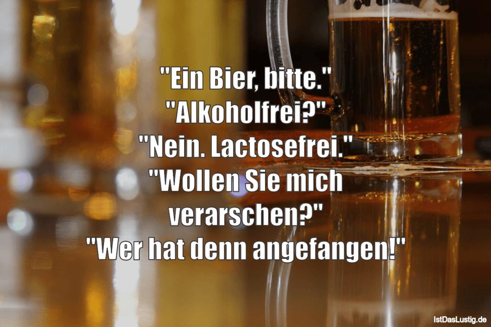 """Lustiger BilderSpruch - """"Ein Bier, bitte."""" """"Alkoholfrei?"""" """"Nein...."""