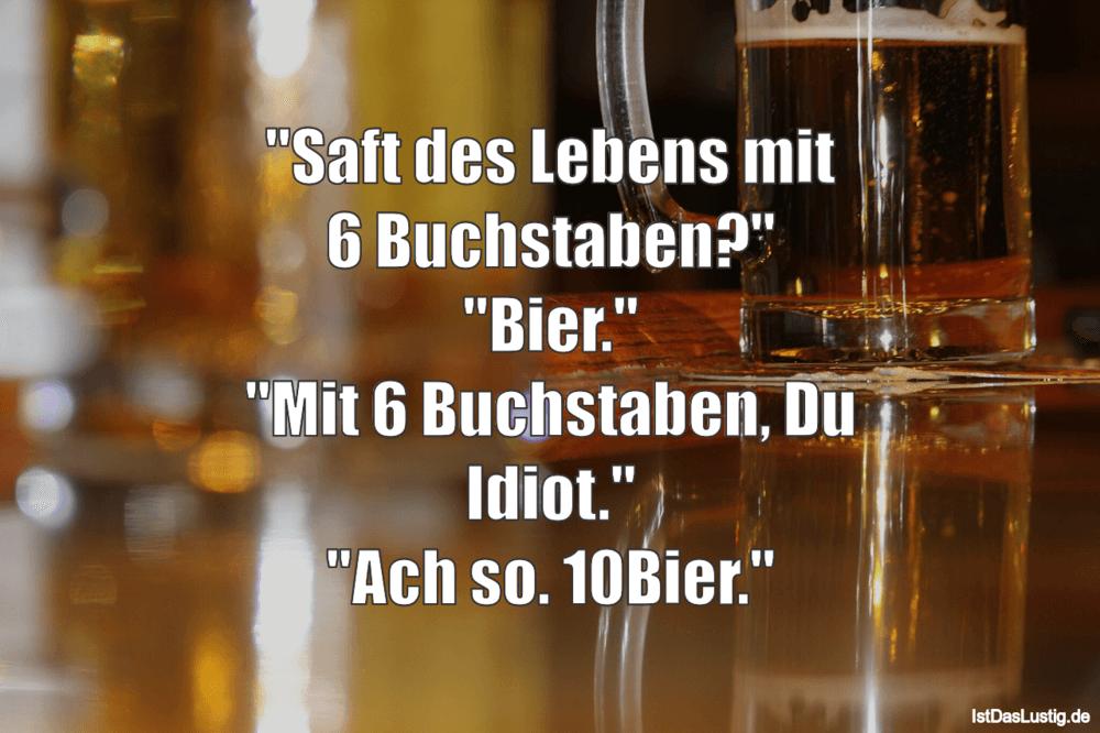 """Lustiger BilderSpruch - """"Saft des Lebens mit 6 Buchstaben?"""" """"Bier.""""..."""