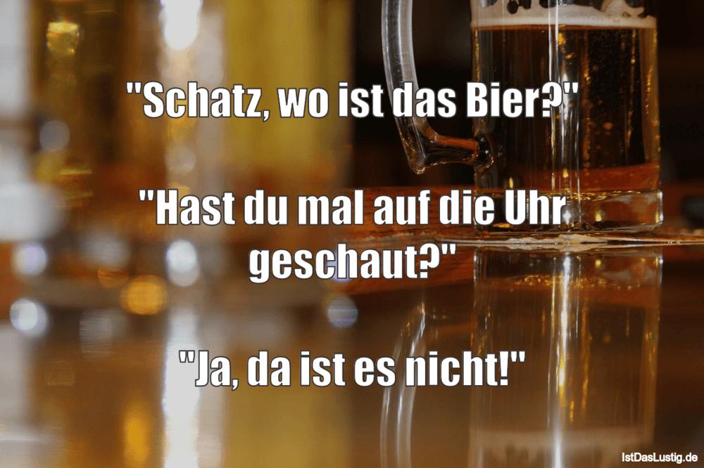 """Lustiger BilderSpruch - """"Schatz, wo ist das Bier?""""  """"Hast du mal auf..."""