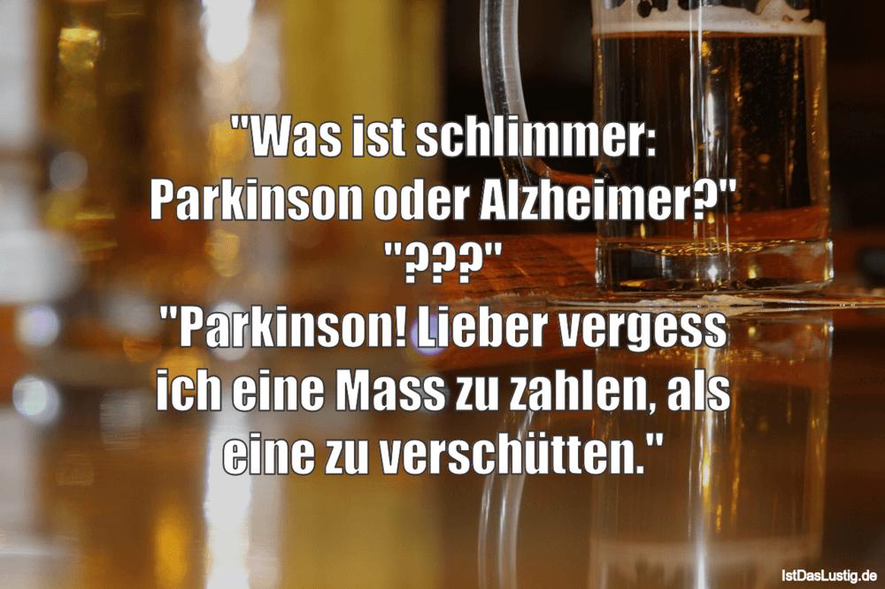 """Lustiger BilderSpruch - """"Was ist schlimmer: Parkinson oder Alzheimer?""""..."""