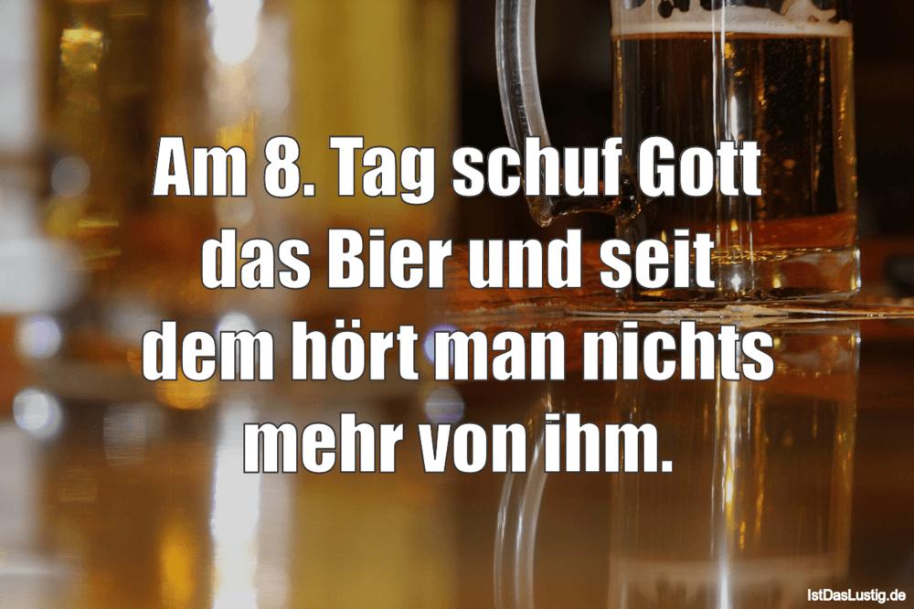 Lustiger BilderSpruch - Am 8. Tag schuf Gott das Bier und seit dem hört...