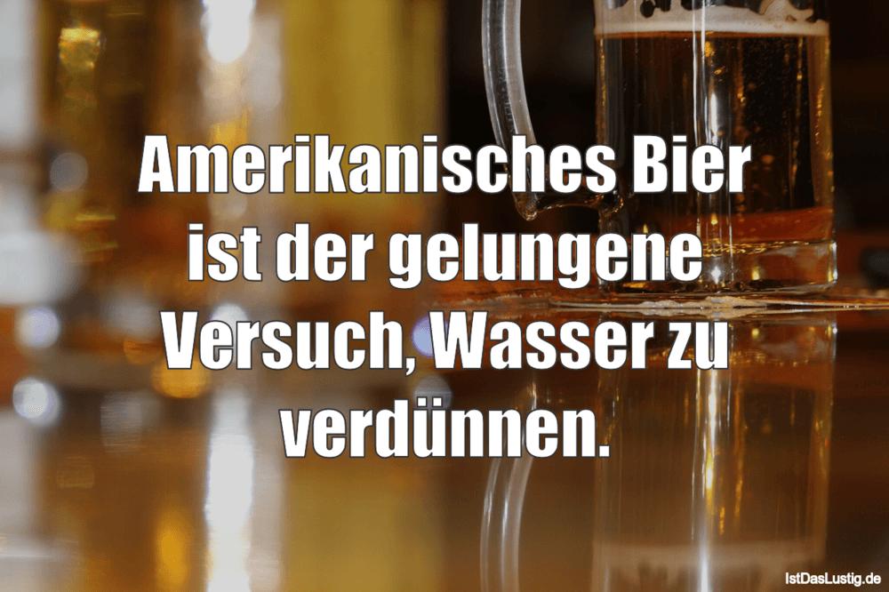 Lustiger BilderSpruch - Amerikanisches Bier ist der gelungene Versuch,...