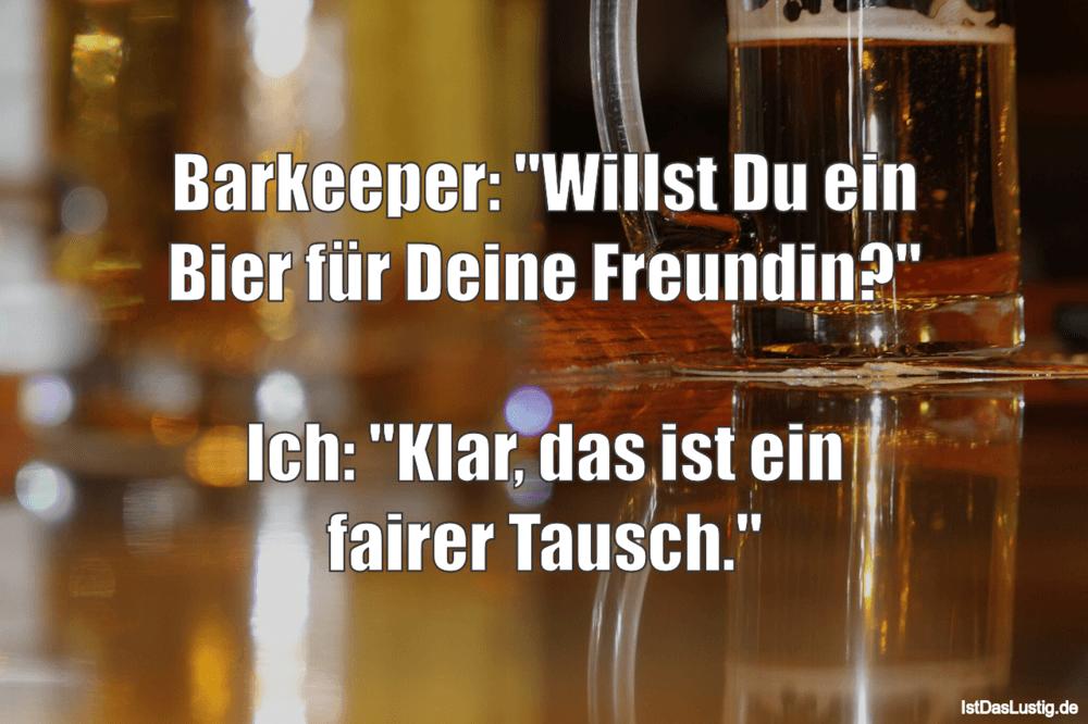 """Lustiger BilderSpruch - Barkeeper: """"Willst Du ein Bier für Deine..."""