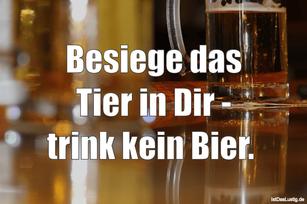 Lustiger BilderSpruch - Besiege das Tier in Dir - trink kein Bier.