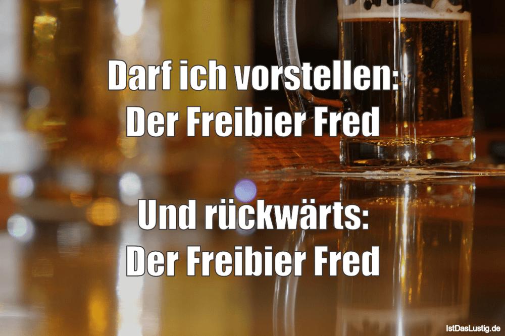 Lustiger BilderSpruch - Darf ich vorstellen: Der Freibier Fred  Und rüc...