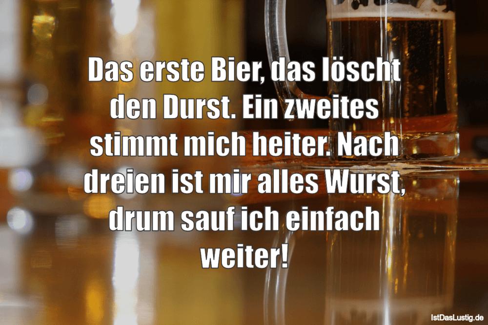 Lustiger BilderSpruch - Das erste Bier, das Iöscht den Durst. Ein...