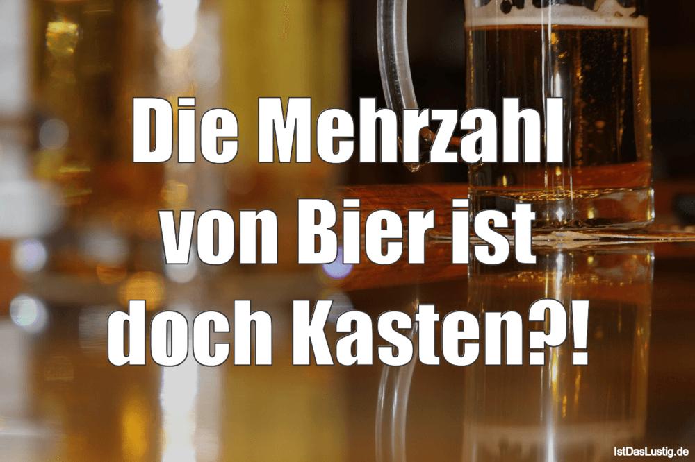 Lustiger BilderSpruch - Die Mehrzahl von Bier ist doch Kasten?!
