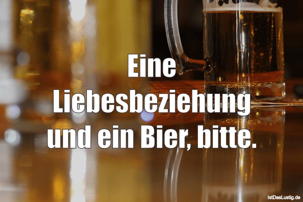 Lustiger BilderSpruch - Eine Liebesbeziehung und ein Bier, bitte.