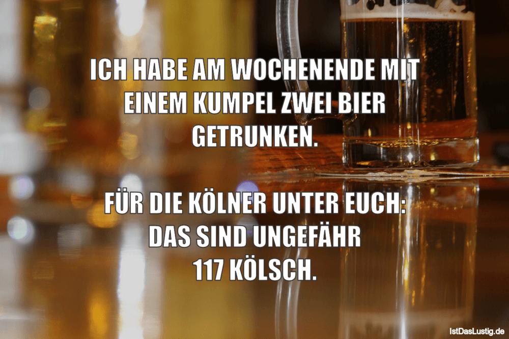 Lustiger BilderSpruch - ICH HABE AM WOCHENENDE MIT EINEM KUMPEL ZWEI BI...
