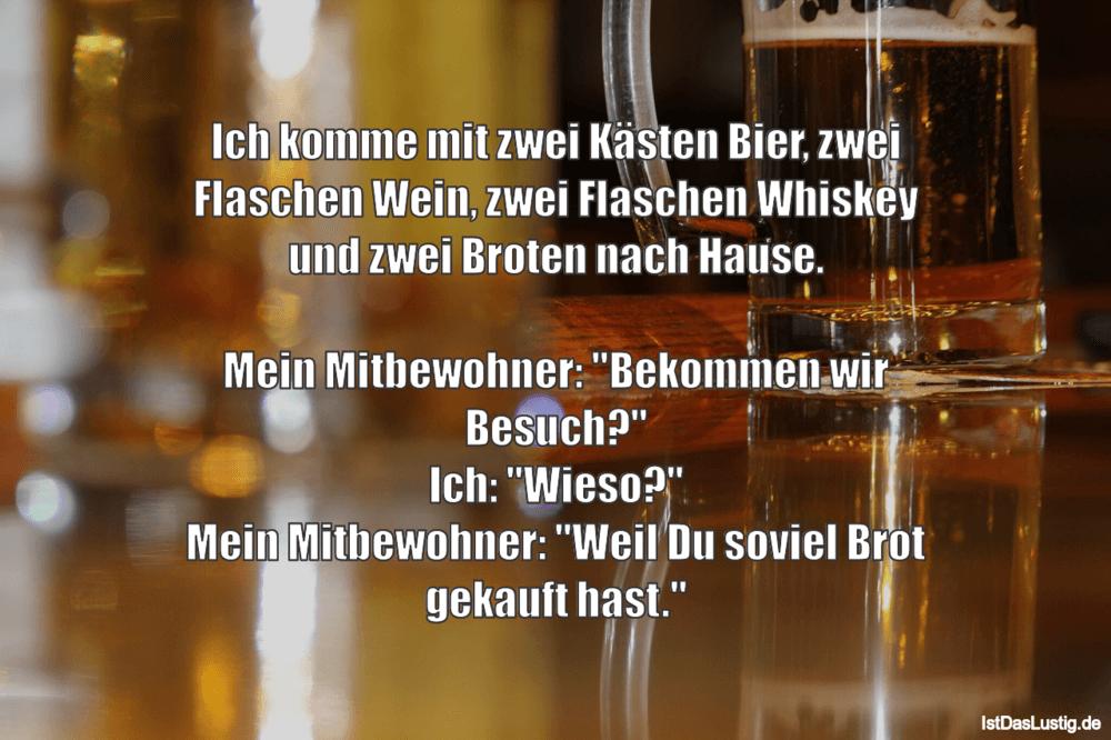 Lustiger BilderSpruch - Ich komme mit zwei Kästen Bier, zwei Flaschen W...