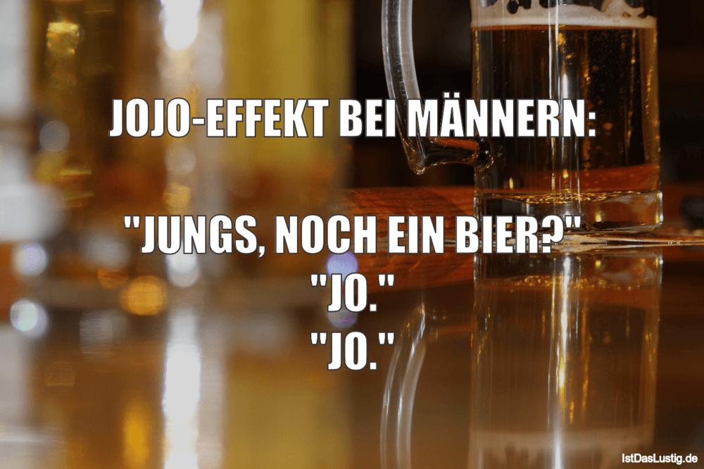 """Lustiger BilderSpruch - JOJO-EFFEKT BEI MÄNNERN:  """"JUNGS, NOCH EIN..."""