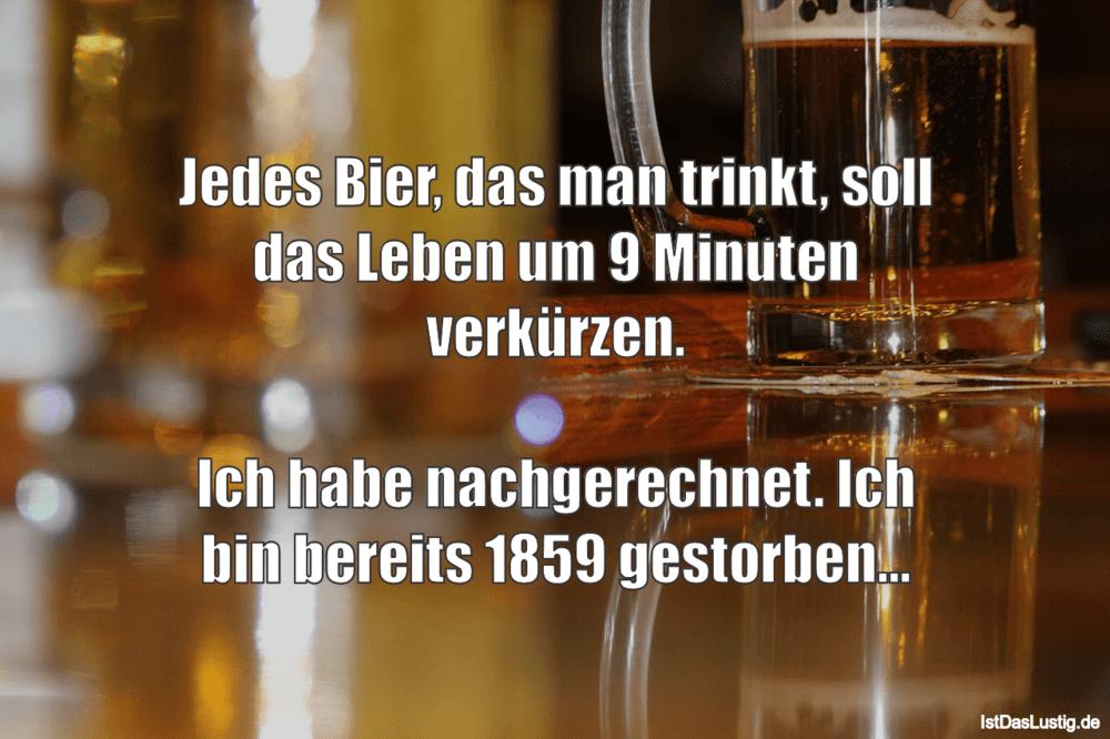 Lustiger BilderSpruch - Jedes Bier, das man trinkt, soll das Leben um 9...