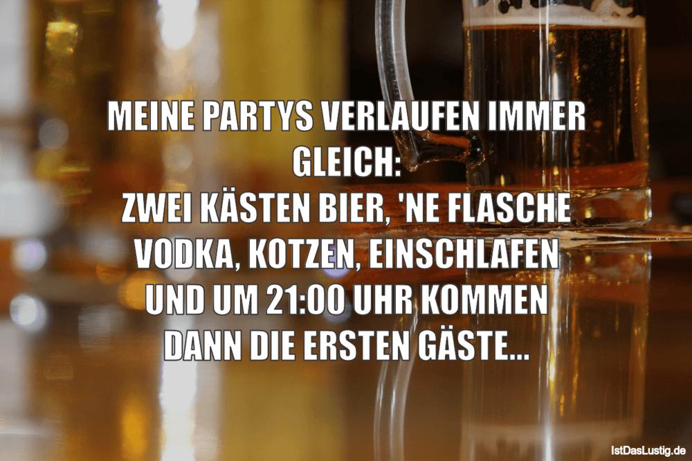 Lustiger BilderSpruch - MEINE PARTYS VERLAUFEN IMMER GLEICH: ZWEI KÄSTE...