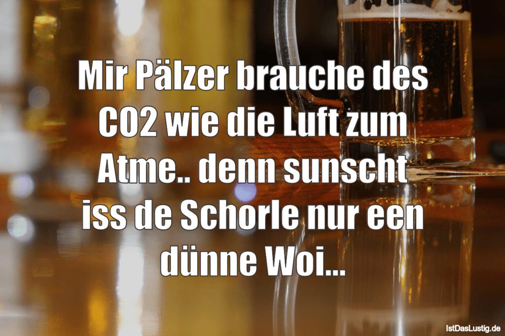 Lustiger BilderSpruch - Mir Pälzer brauche des CO2 wie die Luft zum...
