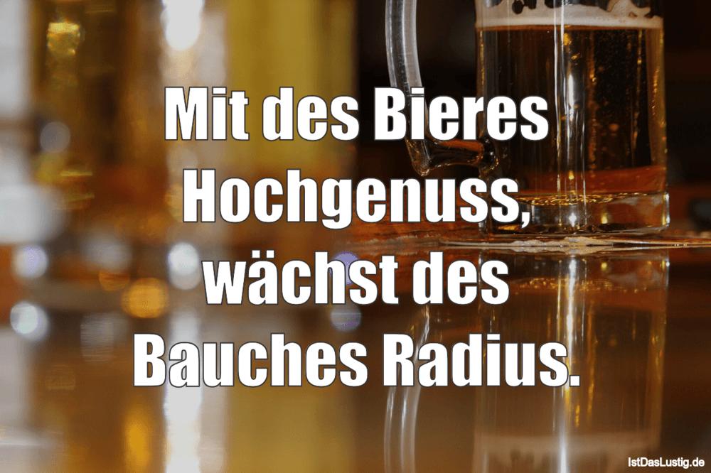 Lustiger BilderSpruch - Mit des Bieres Hochgenuss, wächst des Bauches...