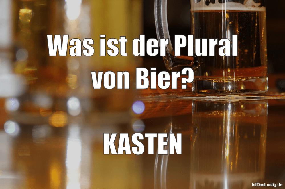 Lustiger BilderSpruch - Was ist der Plural von Bier?  KASTEN