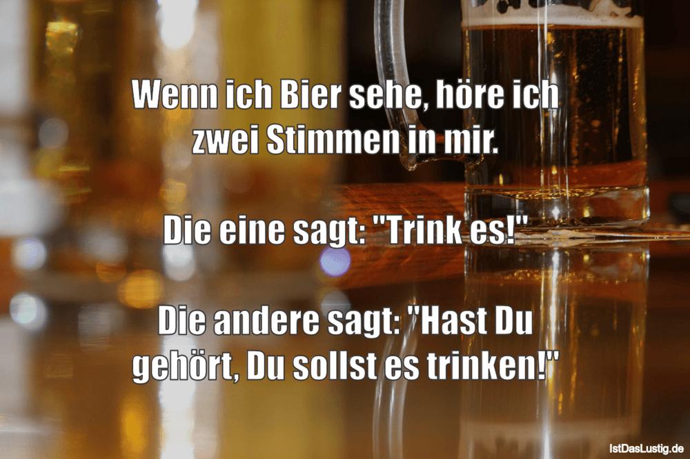 Lustiger BilderSpruch - Wenn ich Bier sehe, höre ich zwei Stimmen in...
