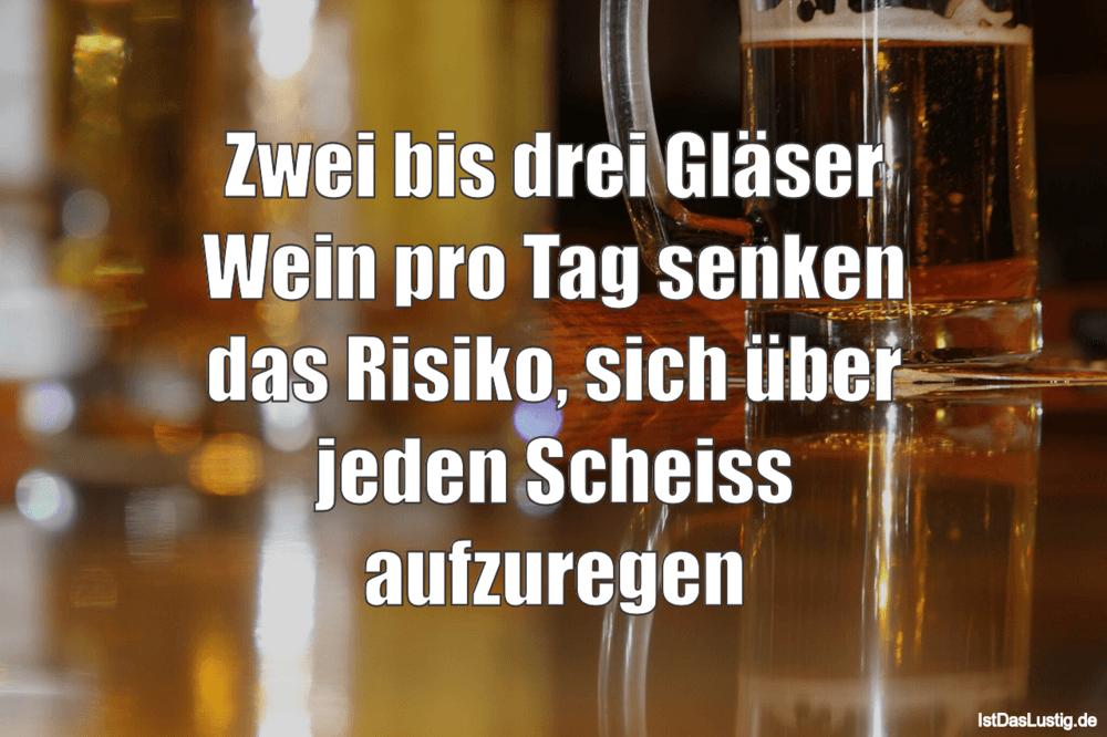 Lustiger BilderSpruch - Zwei bis drei Gläser Wein pro Tag senken das...