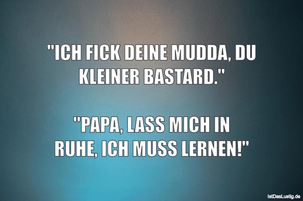 """Lustiger BilderSpruch - """"ICH FICK DEINE MUDDA, DU KLEINER BASTARD.""""  """"P..."""