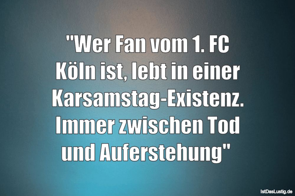 """Lustiger BilderSpruch - """"Wer Fan vom 1. FC Köln ist, lebt in einer..."""