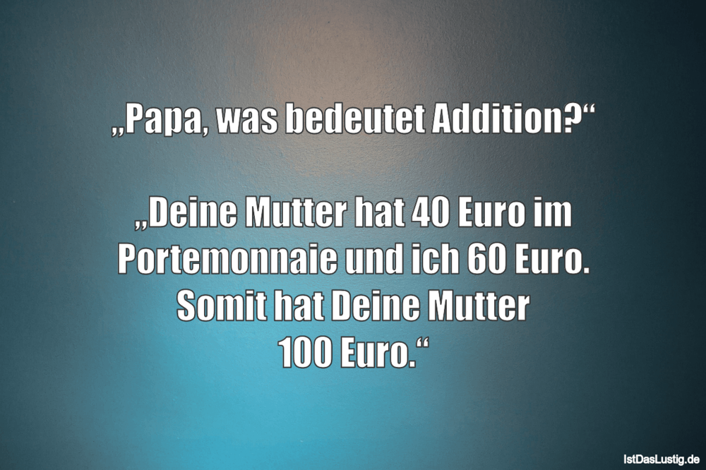 "Lustiger BilderSpruch - ""Papa, was bedeutet Addition?""  ""Deine Mutter..."