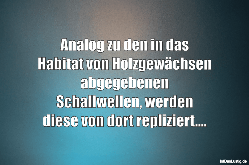 Lustiger BilderSpruch - Analog zu den in das Habitat von Holzgewächsen ...