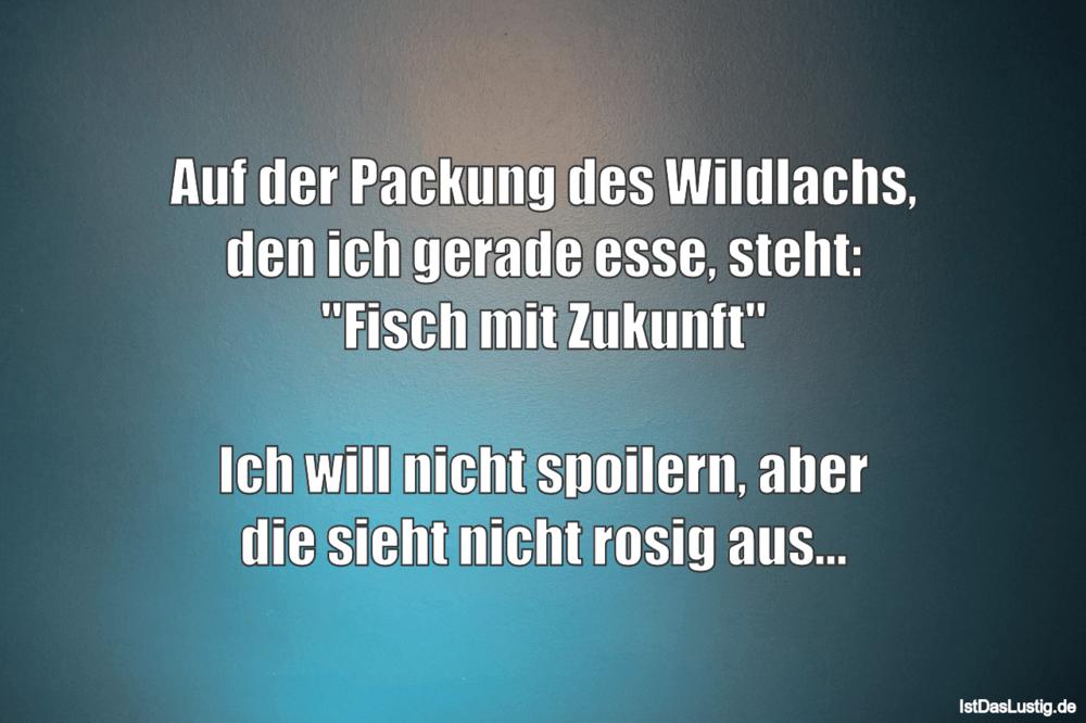Lustiger BilderSpruch - Auf der Packung des Wildlachs, den ich gerade...