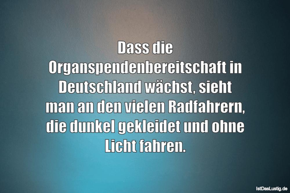 Lustiger BilderSpruch - Dass die Organspendenbereitschaft in...