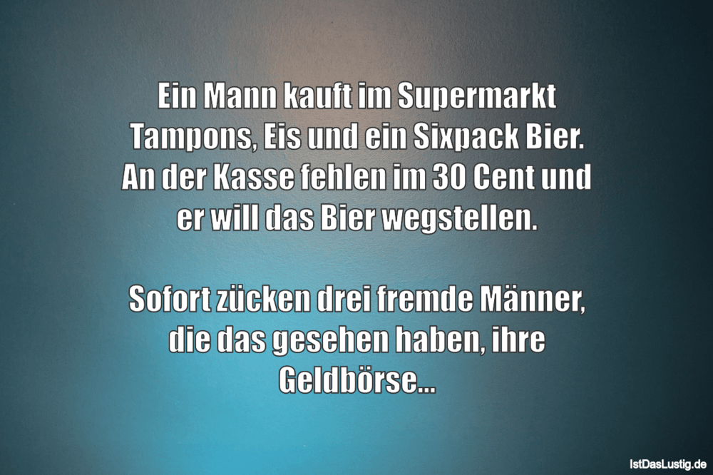 Lustiger BilderSpruch - Ein Mann kauft im Supermarkt Tampons, Eis und...