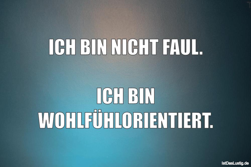 Lustiger BilderSpruch - ICH BIN NICHT FAUL.  ICH BIN WOHLFÜHLORIENTIERT.