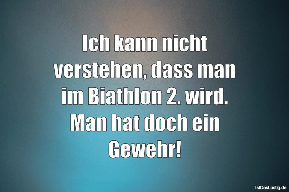 Lustiger BilderSpruch - Ich kann nicht verstehen, dass man im Biathlon ...