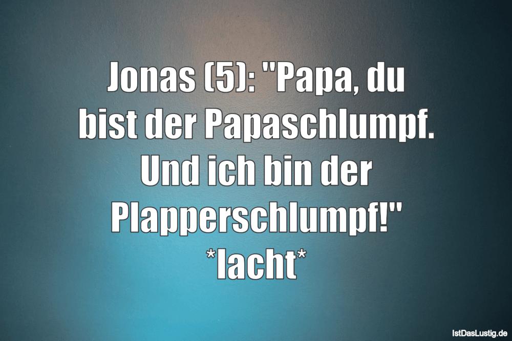 """Lustiger BilderSpruch - Jonas (5): """"Papa, du bist der Papaschlumpf. Und..."""