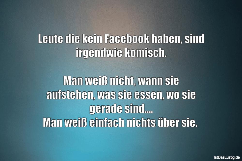 Lustiger BilderSpruch - Leute die kein Facebook haben, sind irgendwie...